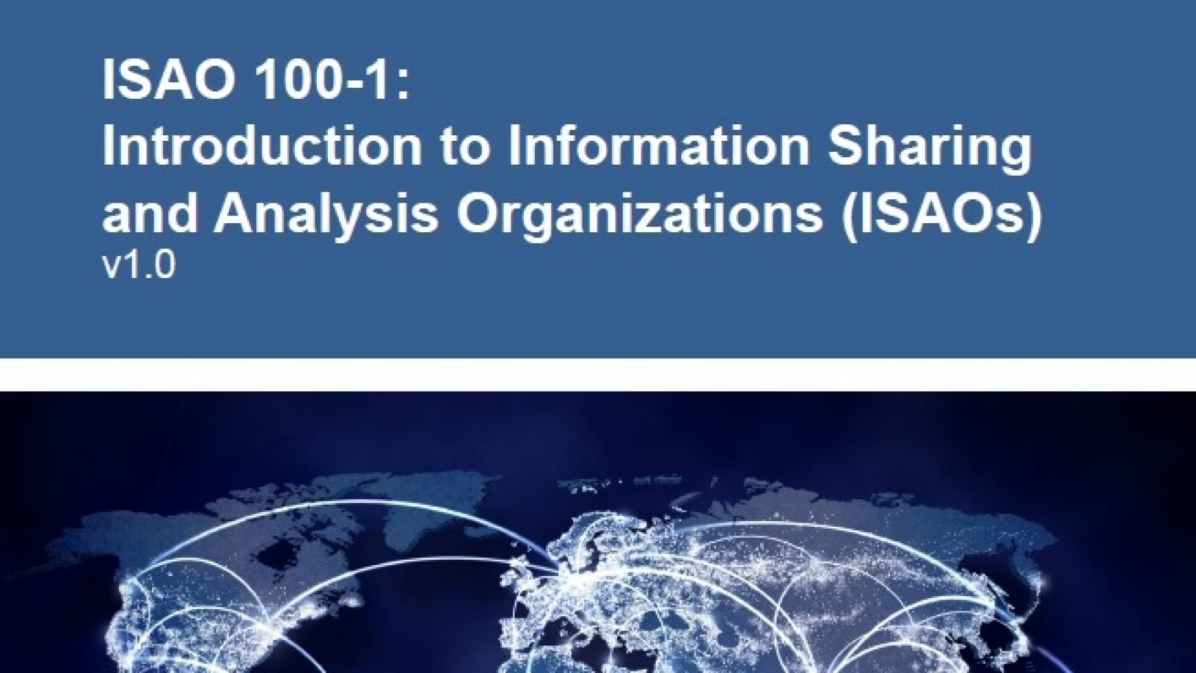 ISAO 100-1: Introduction to Information Sharing and Analysis Organizations (ISAOs) v1.0