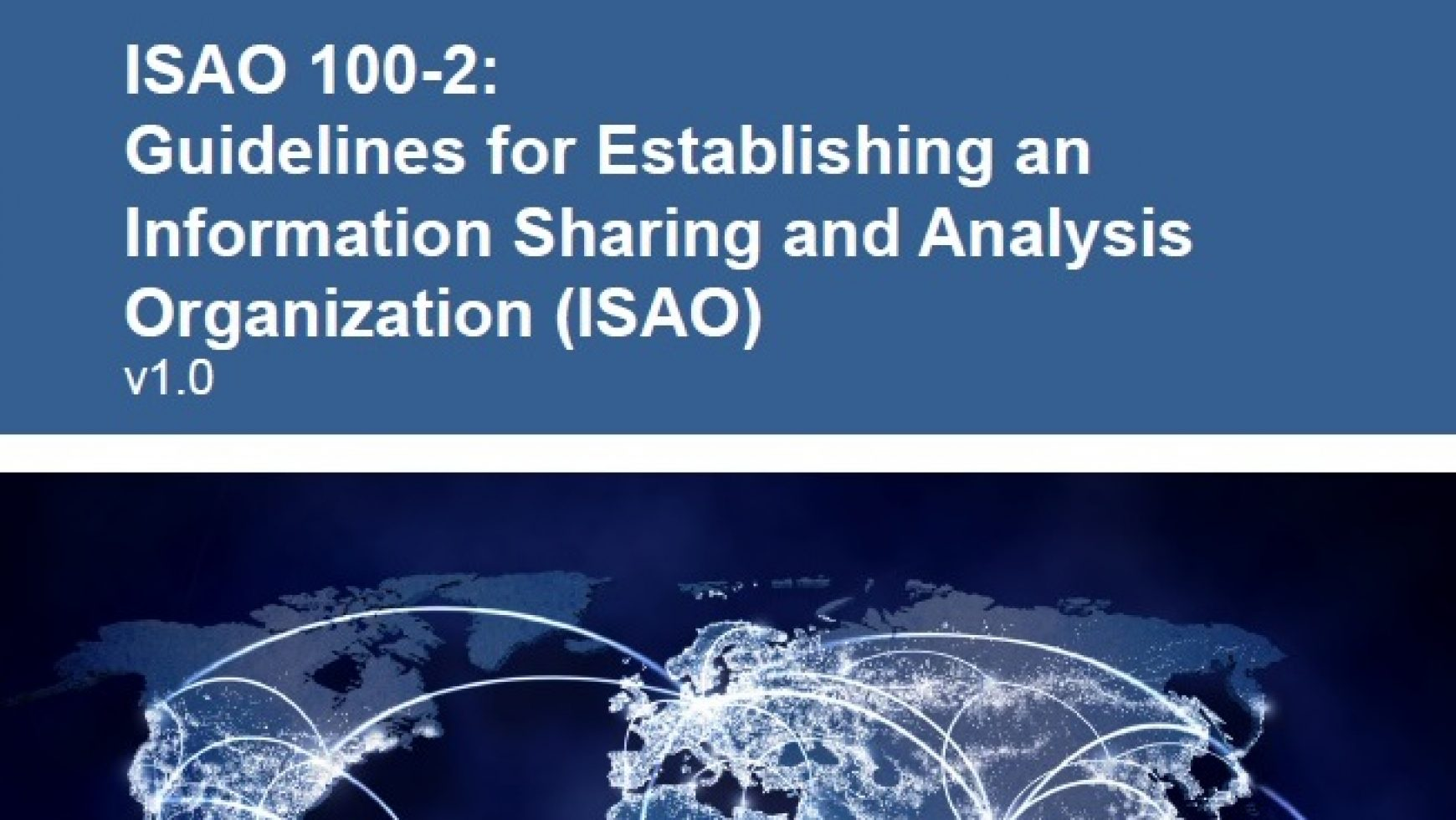 ISAO 100-2: Guidelines for Establishing an Information Sharing and Analysis Organization (ISAO) v1.0