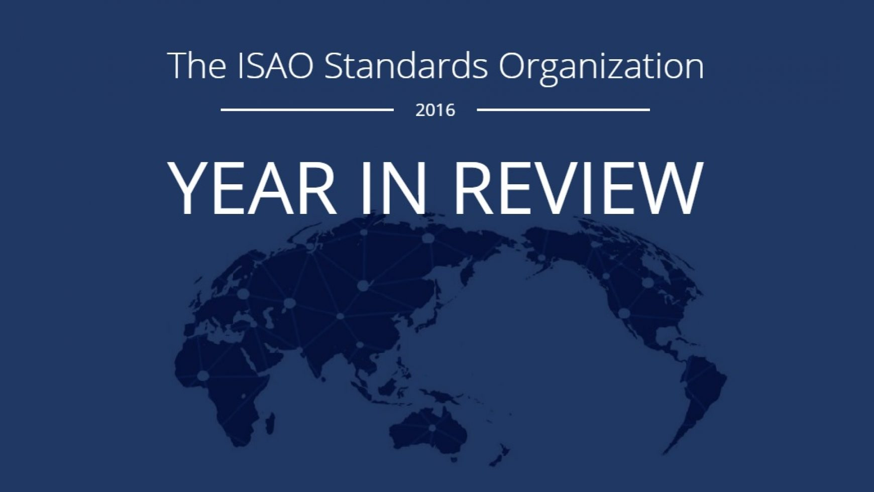 The ISAO Standards Organization 2016 Year in Review