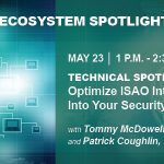 How to Optimize ISAO Intelligence into Security Workflows Discussed in ISAO Ecosystem Technical Spotlight