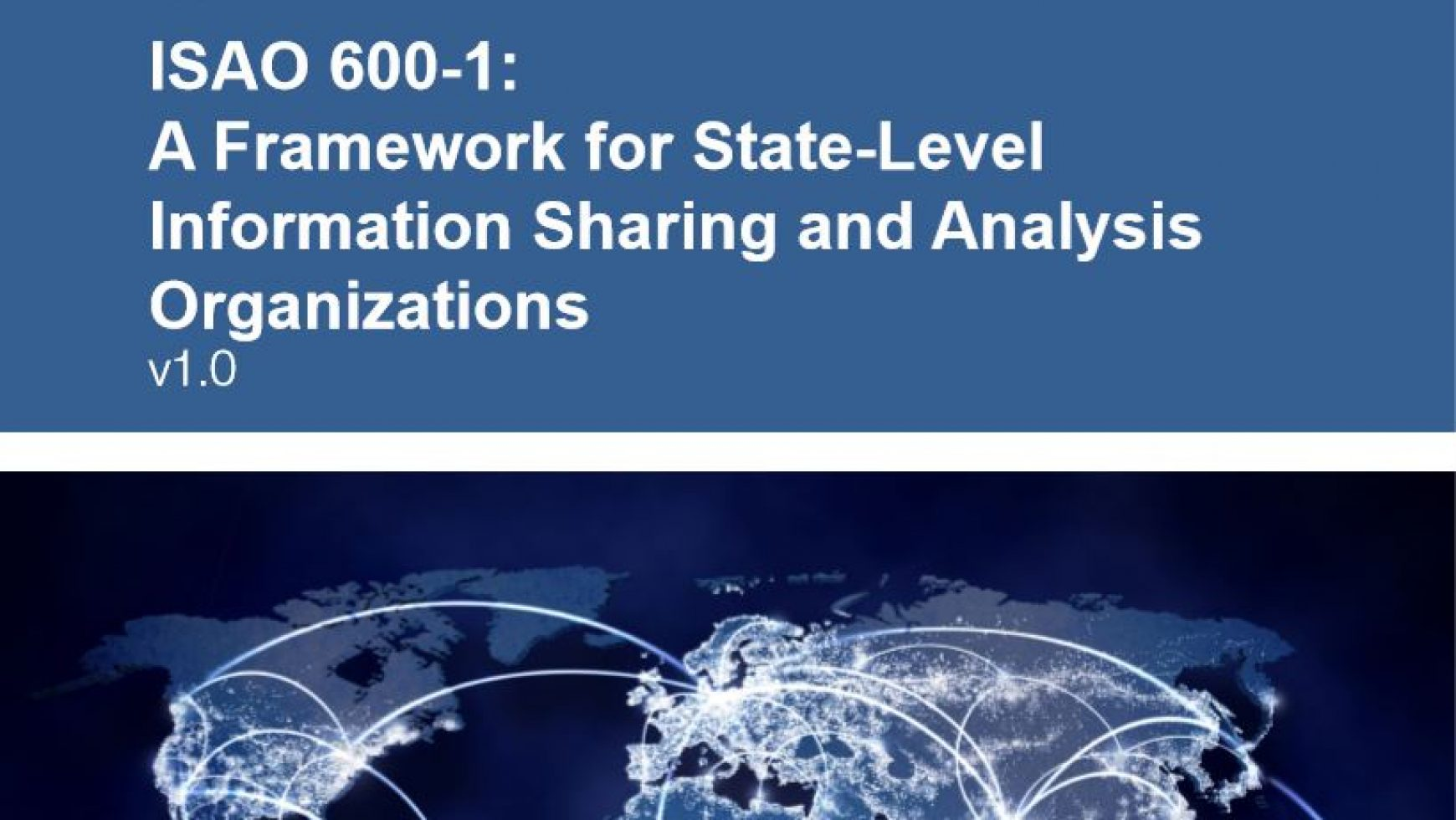 ISAO Standards Organization Announces New Publication ISAO 600-1: A Framework for State-Level Information Sharing and Analysis Organizations