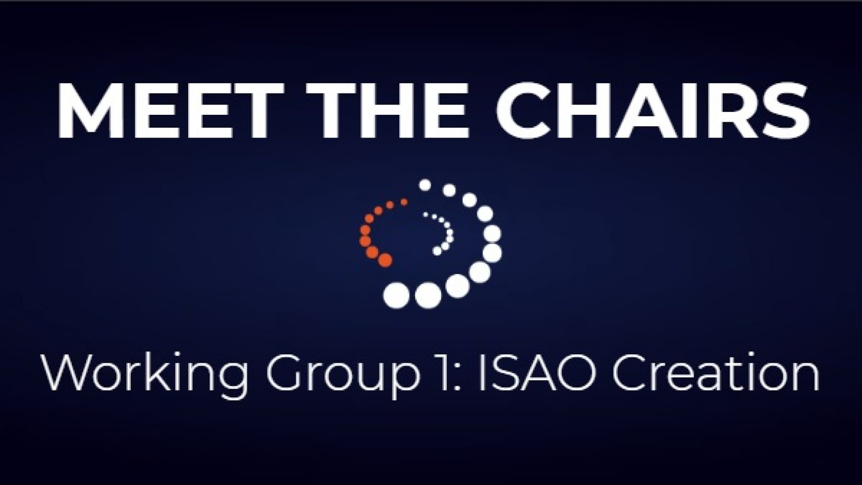 Meet the Chairs: Working Group 1 ISAO Creation