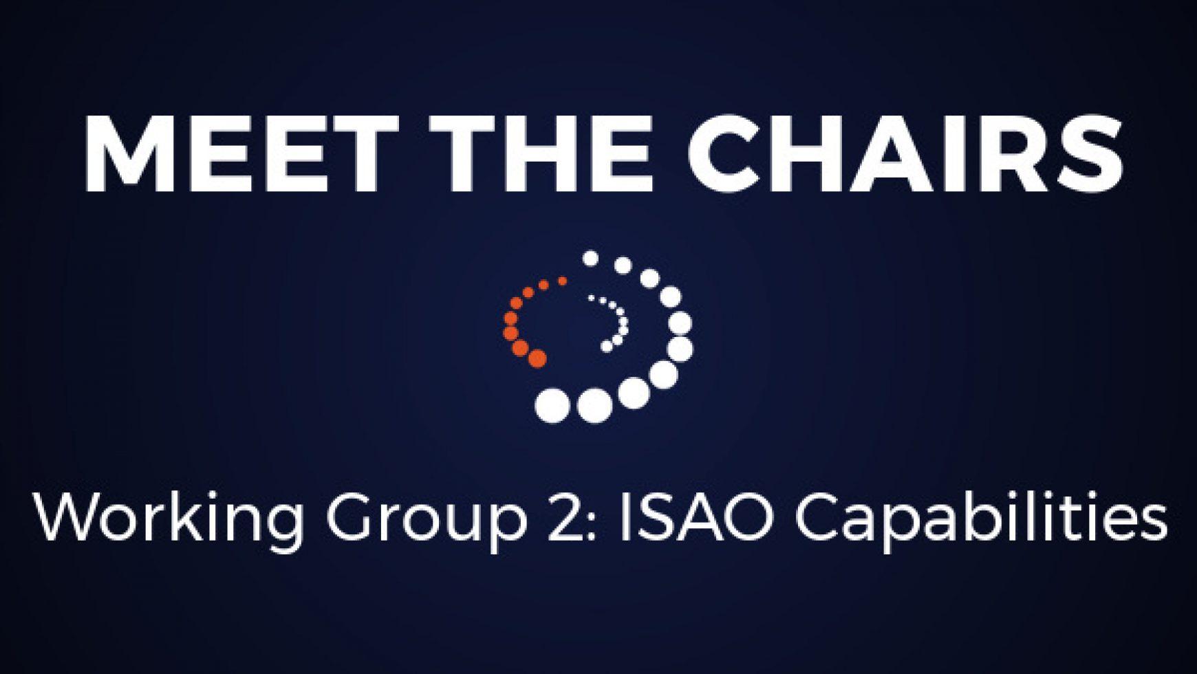 Meet the Chairs: Working Group 2 ISAO Capabilities
